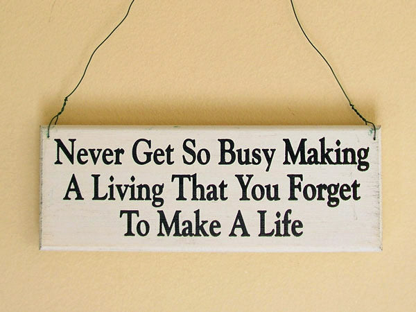 Never Get So Busy Mini Hanging Sign