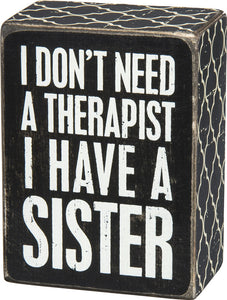 I Don't Need A Therapist, I Have A Sister Box Sign