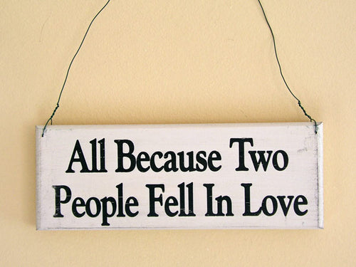 All Because Two People Fell In Love Mini Hanging Sign
