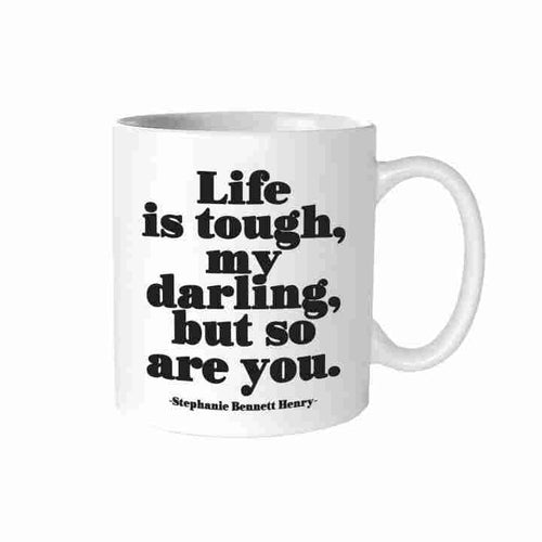 Life is tough my darling, but so are you Quotable Mug