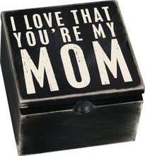 Load image into Gallery viewer, I Love That You're My Mom Keepsake Box