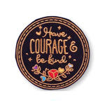 Have Courage & Be Kind Embroidered Patch