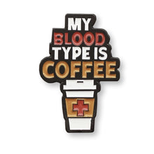 Load image into Gallery viewer, My Blood Type is Coffee Pin