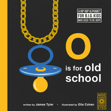 Load image into Gallery viewer, O is for Old School: A Hip Hop Alphabet for B.I.G. Kids Who Used to be Dope