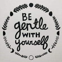 Load image into Gallery viewer, BE GENTLE WITH YOURSELF / Letterpress Art Print / 12x18