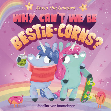Kevin The Unicorn : Why Can't We Be Bestie-Corns?