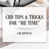"CBD Tips and Tricks for ""Me Time"""