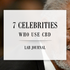 7 Celebrities Who Use CBD