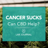 Cancer sucks! Can CBD help?