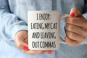 Eating My Cat and Leaving Out Commas Coffee Mug