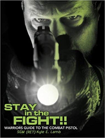 Stay in the Fight!! Warriors Guide to the Combat Pistol Paperback