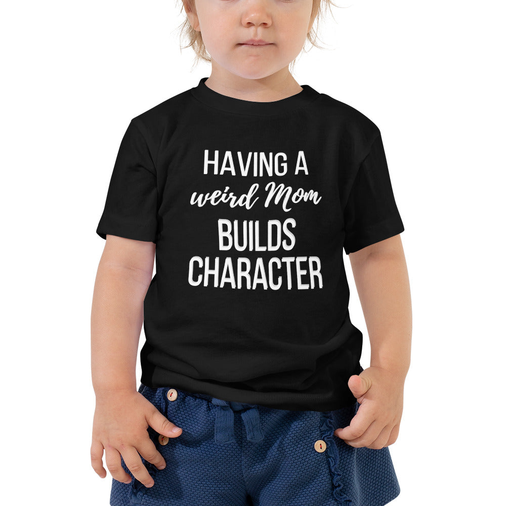 38a8d094 ... Load image into Gallery viewer, Having a Weird Mom Builds Character - Toddler  Tee ...