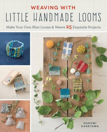 Weaving With Little Handmade Looms by Harumi Kageyama