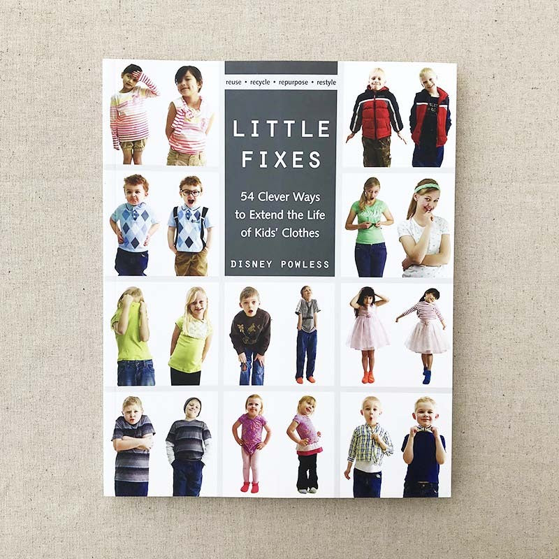 Little Fixes - 54 Clever Ways to Extend the Life of Kids' Clothes