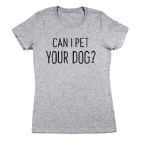 Can I Pet Your Dog? - Women's Soft Cotton T-Shirt