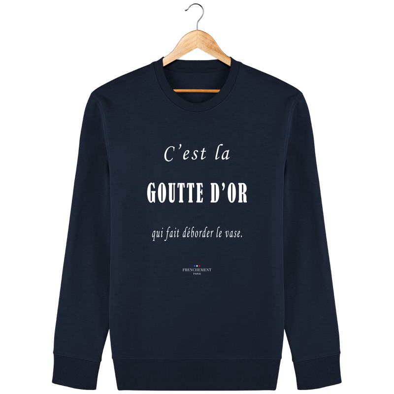 C'EST LA GOUTTE D'OR | SWEAT UNISEXE BIO - Frenchement
