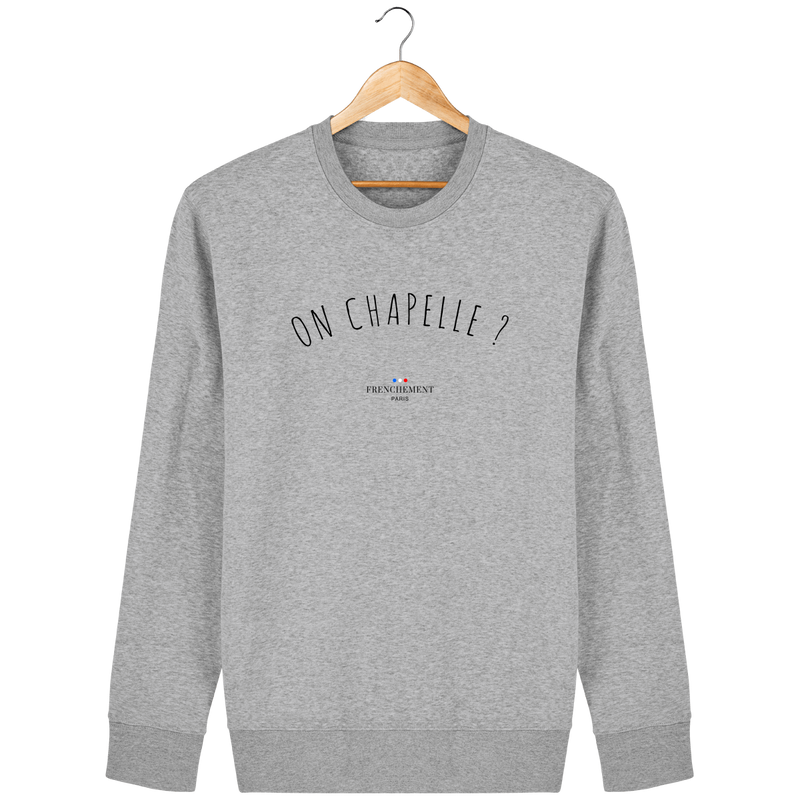 ON CHAPELLE ? | SWEAT UNISEXE BIO - Frenchement
