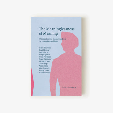 LRB Collections 8: 'The Meaninglessness of Meaning'