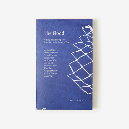 LRB Collections 3: The Flood: Writing about rising seas from the London Review of Books