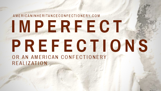 Imperfect Perfections: an American Confectionery realization