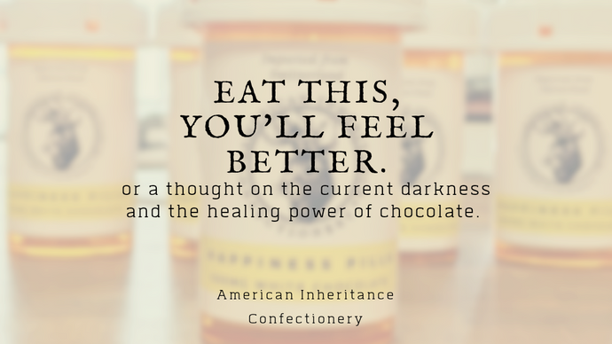 Eat this, you'll feel better. A thought on the current darkness and the healing power of chocolate.