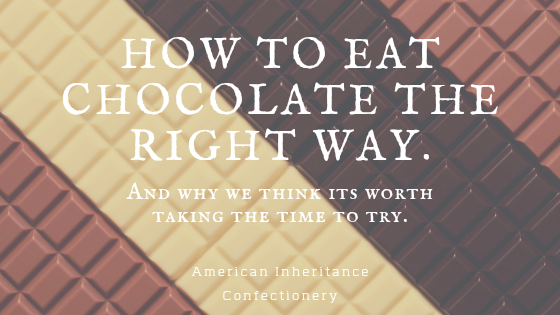 How to eat chocolate the right way.