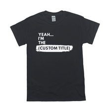"Load image into Gallery viewer, Yeah...I'm the ""____"" Shirt (Custom)"