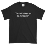The Salty Dogs go to Job Town Short-Sleeve T-Shirt