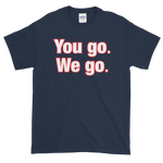 You go - We go Short-Sleeve T-Shirt
