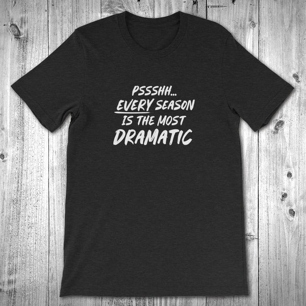 Psshh Most Dramatic T-Shirt - Unisex