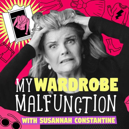 Podcasts - My Wardrobe Malfunction with Susanna Constantine