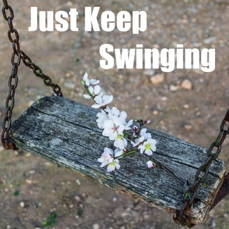 Just Keep Swinging