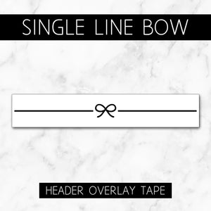 Single Line Bow // Header Overlay Tape