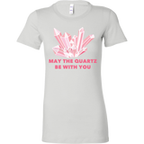 May The Quartz Be With You Womens T-Shirt