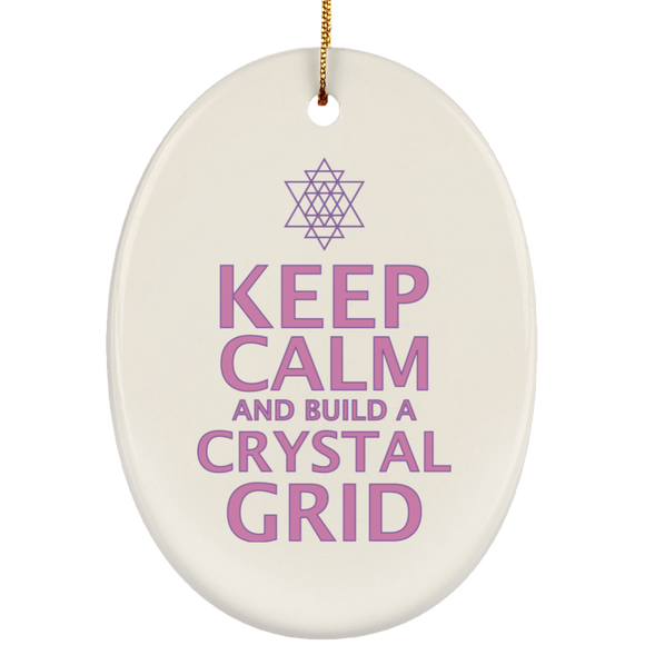 Keep Calm and Build a Crystal Grid  Ceramic Oval Ornament