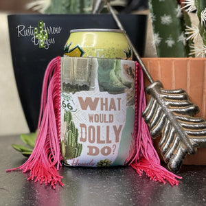 WHAT WOULD DOLLY DO FRINGE KOOZIE