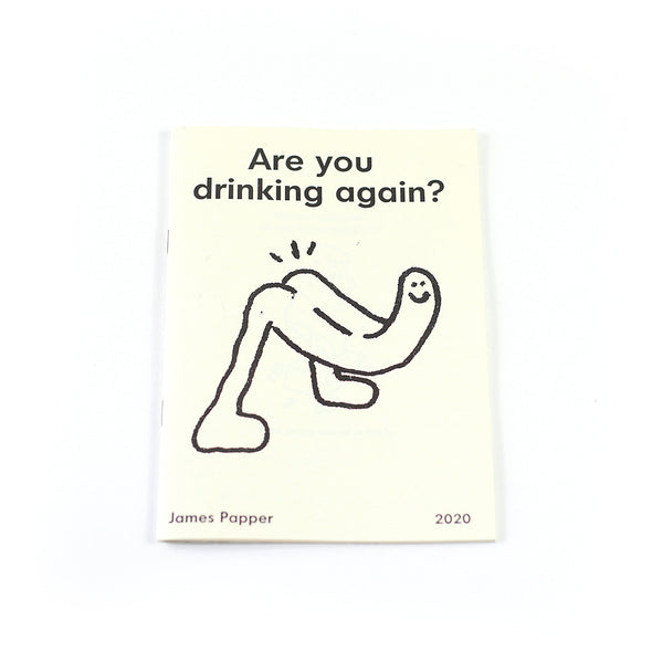 Are You Drinking Again? By James Papper