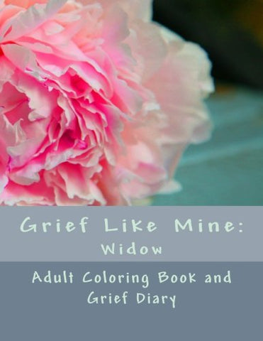 Grief Like Mine: Widow: Adult Coloring Book And Grief Diary