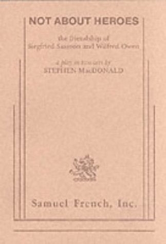 Not About Heroes: The Friendship Of Siegfried Sassoon And Wilfred Owen