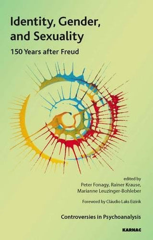 Identity, Gender, And Sexuality: 150 Years After Freud (Ipa: Controversies In Psychoanalysis)