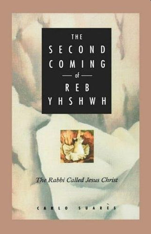 The Second Coming Of Reb Yhshwh: The Rabbi Called Jesus Christ