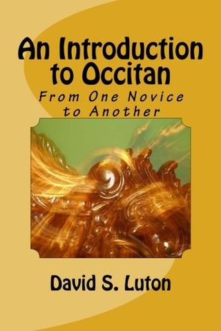 An Introduction To Occitan: From One Novice To Another (An Introduction To The Romance Languages) (Volume 6)