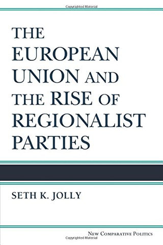The European Union And The Rise Of Regionalist Parties (New Comparative Politics)