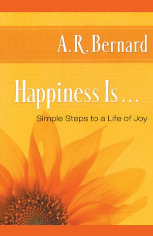Happiness Is .: Simple Steps To A Life Of Joy