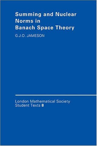 Summing And Nuclear Norms In Banach Space Theory (London Mathematical Society Student Texts)