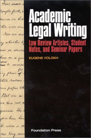 Academic Legal Writing: Law Review Articles, Student Notes, And Seminar Papers (University Casebook Series)