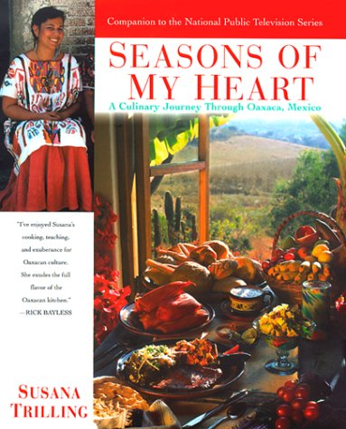 Seasons Of My Heart: A Culinary Journey Through Oaxaca, Mexico