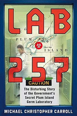 Lab 257: The Disturbing Story Of The Government'S Secret Plum Island Germ Laboratory
