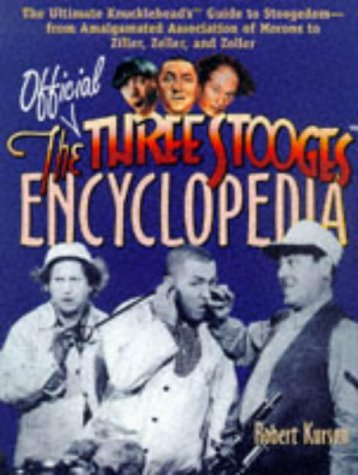 The Official Three Stooges Encyclopedia: The Ultimate Knucklehead'S Guide To Stoogedom-From Amalgamated Association Of Morons To Ziller, Zeller, And Zoller