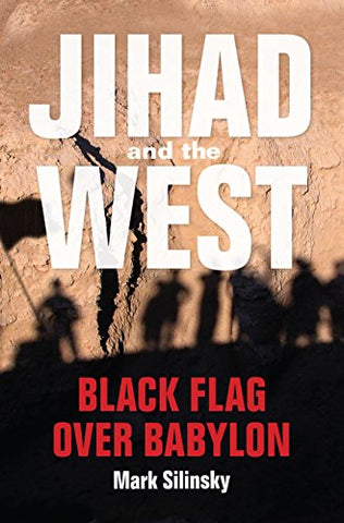 Jihad And The West: Black Flag Over Babylon